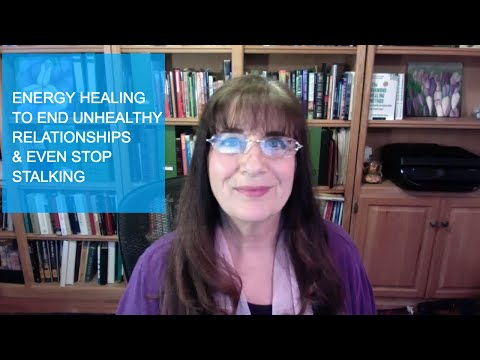Energy healing to end unhealthy relationship and even stop stalking