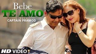 "Captain Pramod ""Bebe Te Amo"" Latest Video Song | Feat. Elena Tuteja"