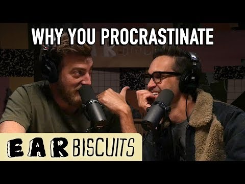 Why You Procrastinate | Ear Biscuits