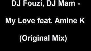 Dj Fouzi, Dj Mam - My Love Feat. Amine K (original Mix)