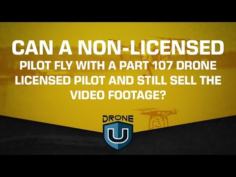 Can a non-licensed drone pilot with one with who is and still sell the video footage?