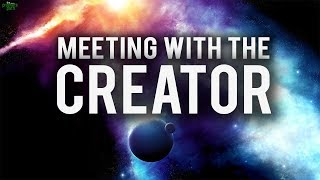 Meeting With The Creator