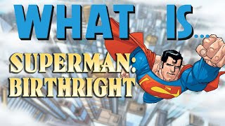 What Is... Superman Birthright