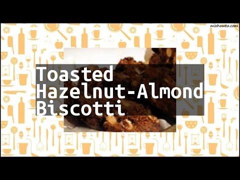 Recipe Toasted Hazelnut-Almond Biscotti