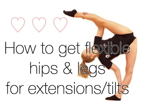 How to get: Flexible hips and legs for extensions / tilts