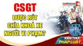 Cảnh Sát Giao Thông Có Được Rút Chìa Khóa Xe Của Người Vi Phạm? | LuatVietnam
