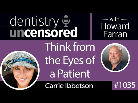 1035 Think from the Eyes of a Patient with Carrie Ibbetson, RDH : Dentistry Uncensored