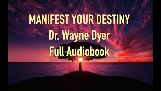 """MANIFEST YOUR DESTINY"". Dr.Wayne Dyer Full Audiobook."