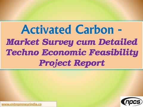 Activated Carbon -  Market Survey cum Detailed Techno Economic Feasibility Project Report
