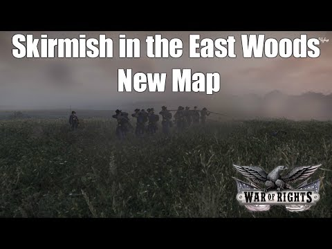 Skirmish in the East Woods - War of Rights - New Map