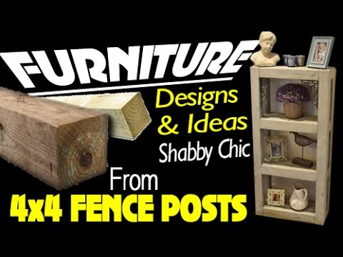 SHABBY CHIC FURNITURE FROM 4X4 FENCE POSTS