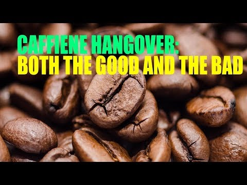 Caffeine Hangover: Both The Good And The Bad