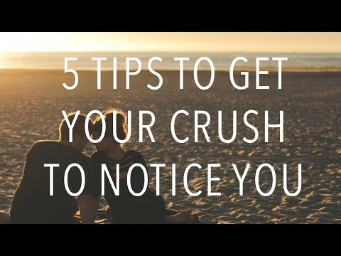5 Tips To Get Your Crush To Notice You