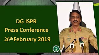 DG ISPR Press Conference - 26 February 2019