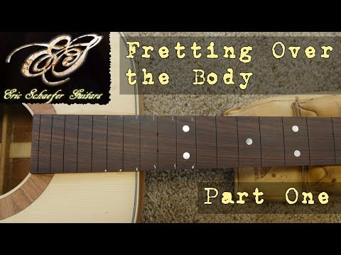Installing Frets Over the Body Part 1