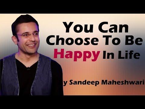 You can Choose to be happy in life By sandeep maheshwari | Hindi