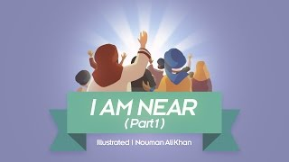 I Am Near! | illustrated | Nouman Ali Khan | Subtitled