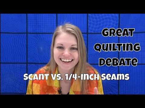 Scant Verses 1/4-Inch Seams - Great Quilting Debate with Leah Day