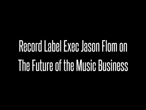 Record Label Exec Jason Flom on the future of the Music Business