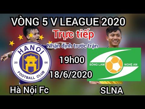 Trực tiếp nhận định Hà Nội Fc vs SLNA 19h00 ngày 18/6/2020 | Đại chiến tại Vòng 5 V League 2020
