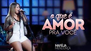 Marília Mendonça - O Que É Amor Pra Você - Vídeo Oficial do DVD