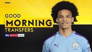 Will Leroy Sane leave Man City for Bayern Munich?   Good Morning Transfers