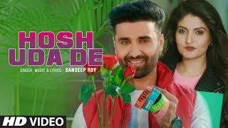 "Latest Video Song ""Hosh Uda De"" Sandeep Roy Feat. Ziya, Jimmy Sharma New Full Video Song 2019"