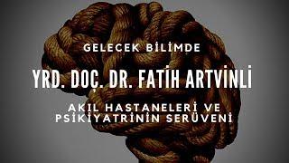 Yrd. Doç. Dr. Fatih Artvinli - Akıl Hastaneleri Ve Psikiyatrinin Serüveni