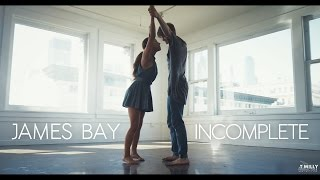 James Bay - Incomplete - Tessandra Chavez X Tim Milgram