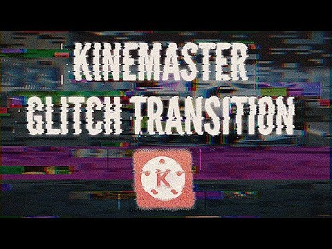 Cara Membuat Glitch Transition Dengan Kinemaster | Tutorial Glitch Effect Kinemaster Android