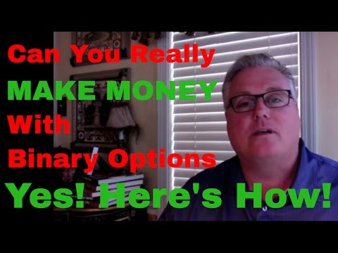 CAN YOU REALLY MAKE MONEY WITH BINARY OPTIONS - YES!  HERE'S HOW!