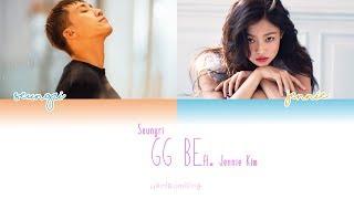 Gg Be - Seungri Ft. Jennie Of Blackpink Lyrics.