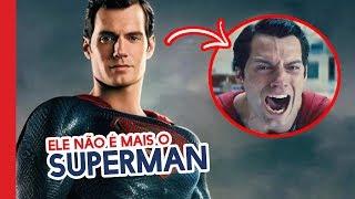 HENRY CAVILL NÃO É MAIS O SUPERMAN! BOMBA NA DC!