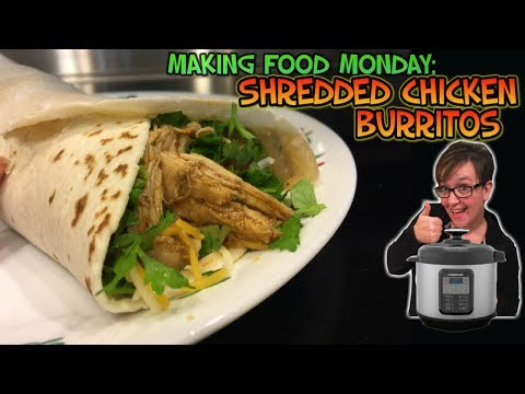 Making Food Monday: Pressure Cooker Shredded Chicken Burritos