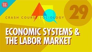 Economic Systems & the Labor Market: Crash Course Sociology #29