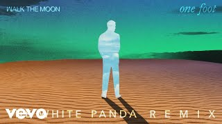 WALK THE MOON - One Foot (The White Panda Remix (Audio))