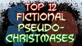 TOP 12 FICTIONAL PSEUDO-CHRISTMASES