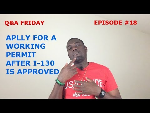 Q&A FRIDAY Ep #18 [WORKING PERMIT AFTER I-130 IS APPROVED]