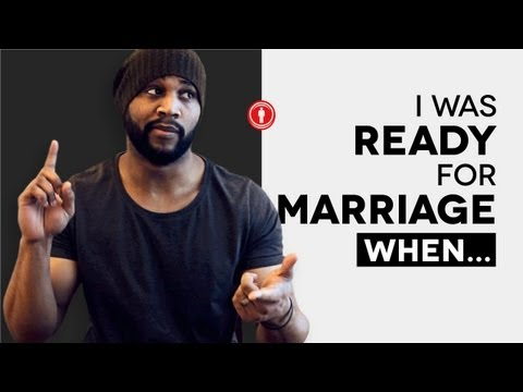I Was Ready For Marriage When... | Men and Marriage