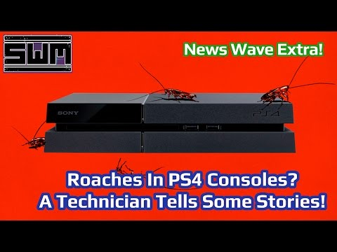 News Wave Extra! - Roaches In PS4 Consoles? A Repair Technician Tells Some Stories!
