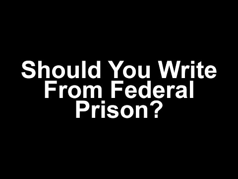 Should You Write From Federal Prison?