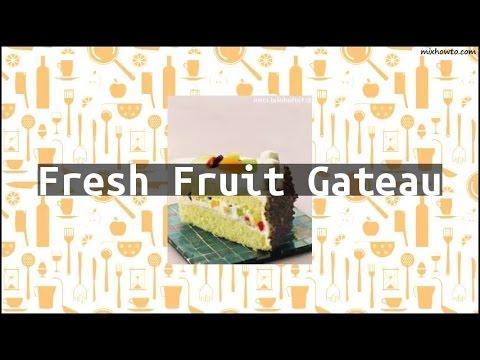 Recipe Fresh Fruit Gateau
