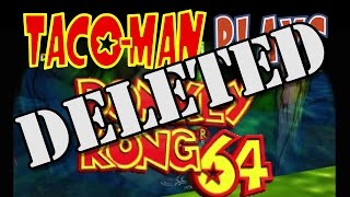 [DELETED SCENES] Taco-Man Plays Donkey Kong 64