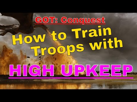 GOT: Conquest - How to train troops with HIGH UPKEEP - Get Food