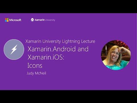 Xamarin.Android and Xamarin.iOS: Icons - Judy McNeil - Xamarin University Lightning Lecture