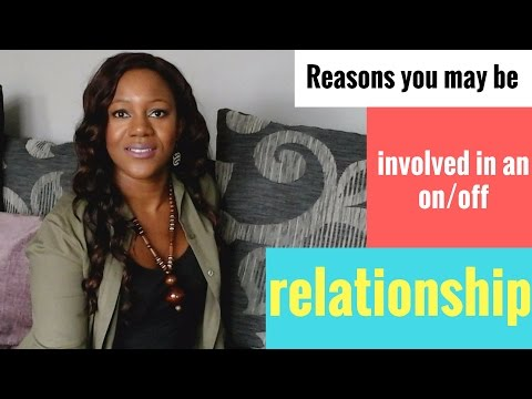 Reasons you may be involved in an on/off relationship