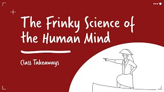 Class Takeaways: The Frinky Science of the Human Mind