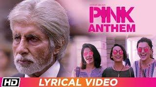 PINK Anthem   Lyrical Video   Jonita Gandhi   Amitabh Bachchan   Taapsee Pannu   Shoojit Sircar