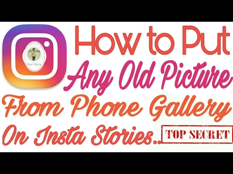 HOW TO PUT\UPLOAD ANY OLD PICTURE FROM YOUR PHONE GALLERY ON INSTAGRAM STORIES