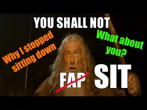 Forget NoFap - Try No Sit! Learn Why I Stopped Sitting - What About You?